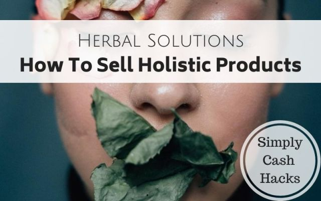Herbal Solutions: How To Sell Holistic Products