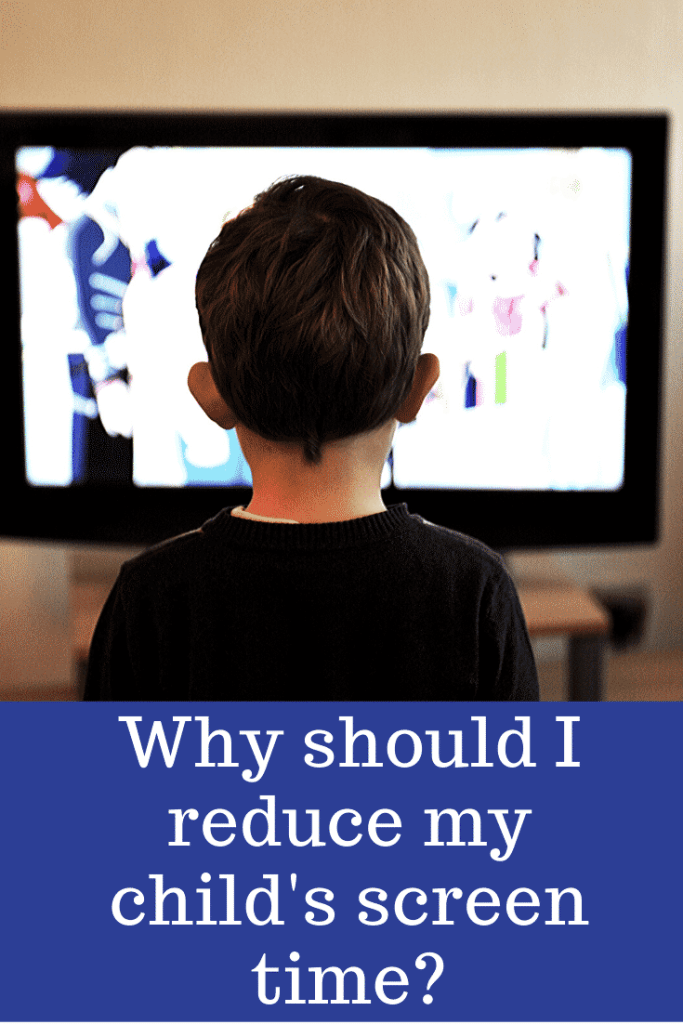 Why Should I Reduce My child's Screen Time?