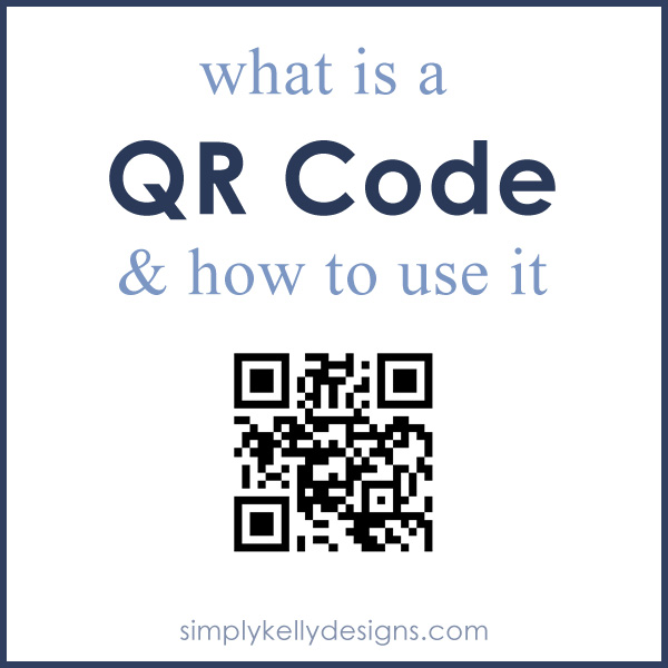 What Is A QR Code and How To Use It by Simply Kelly Designs