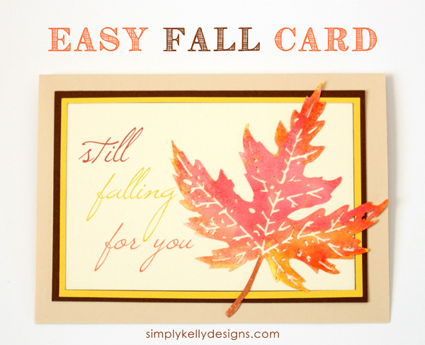 Still Falling For You Card by Simply Kelly Designs #fall #cardmaking #silhouette #watercolors #fallleaves #cards