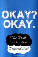 The Fault In Our Stars Inspired Shirt – Okay? Okay.