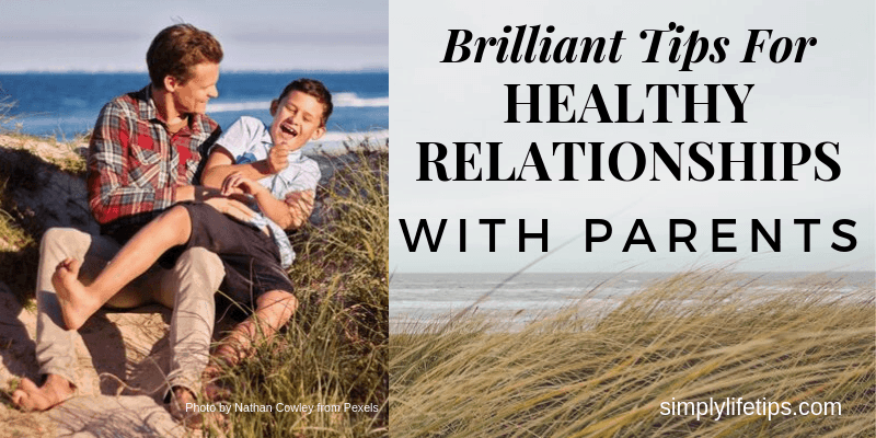Brilliant Tips For Healthy Relationships With Parents