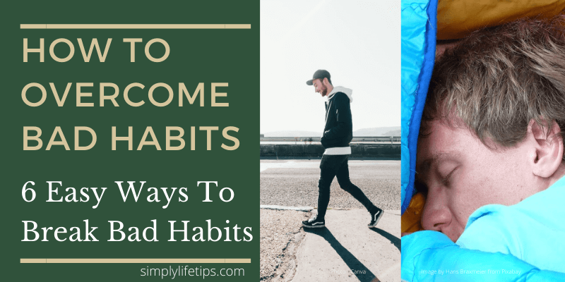 How To Overcome Bad Habits | 6 Easy Ways To Break Bad Habits