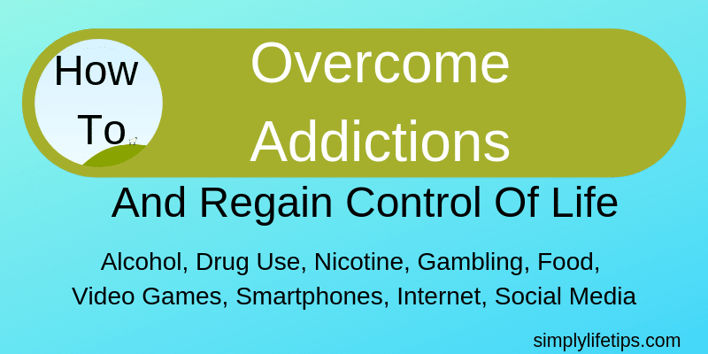 How To Overcome Addictions And Regain Control Of Life