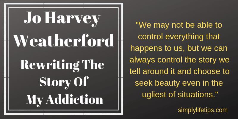 Rewriting The Story Of My Addiction Jo Harvey Weatherford
