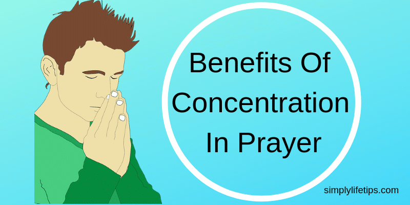 Benefits Of Concentration In Prayer