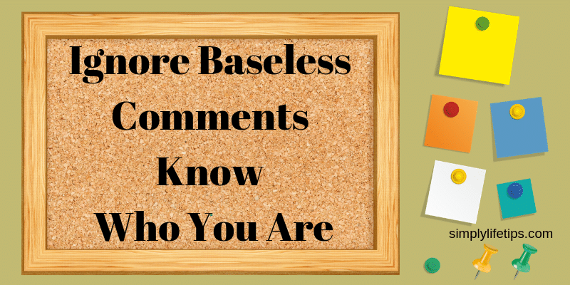 Know Who You Are Ignore Baseless Comments