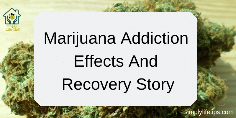 Marijuana Addiction Effects And Recovery Story