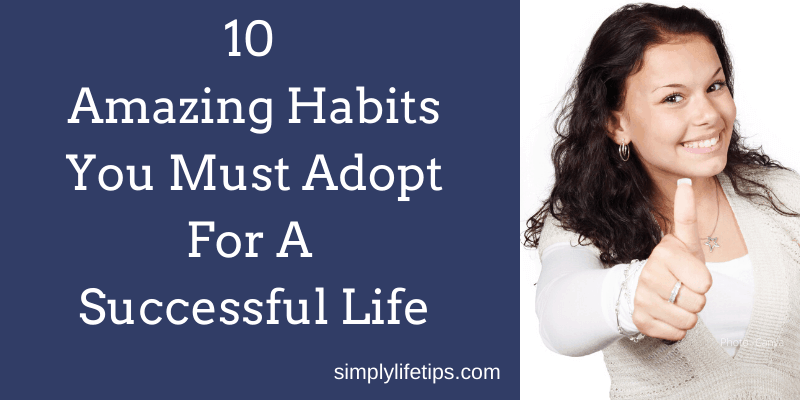 Amazing Habits You Must Adopt For A Successful Life