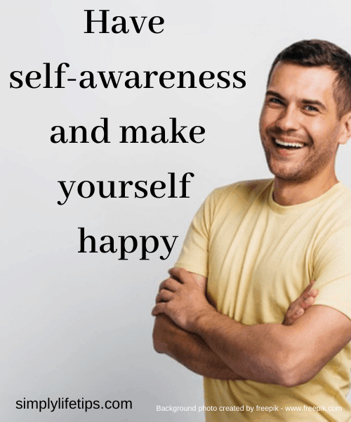 Have self-awareness and make yourself happy