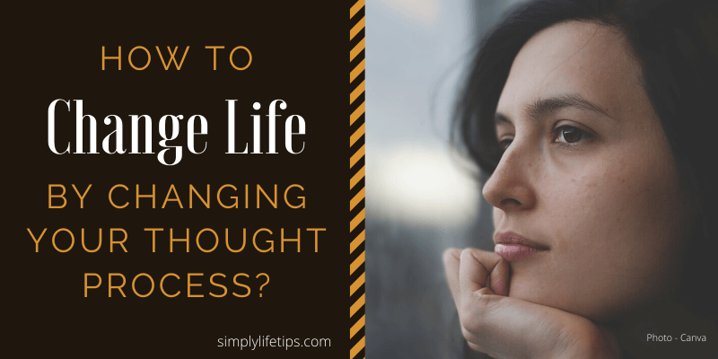 How To Change Life By Changing Your Thought Process?
