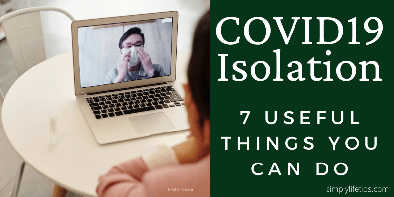 COVID19 Isolation – 7 Useful Things You Can Do