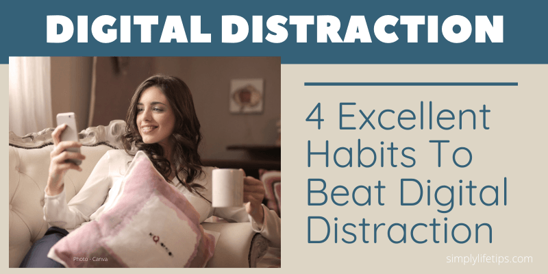 Digital Distraction | 4 Excellent Habits To Beat Digital Distraction