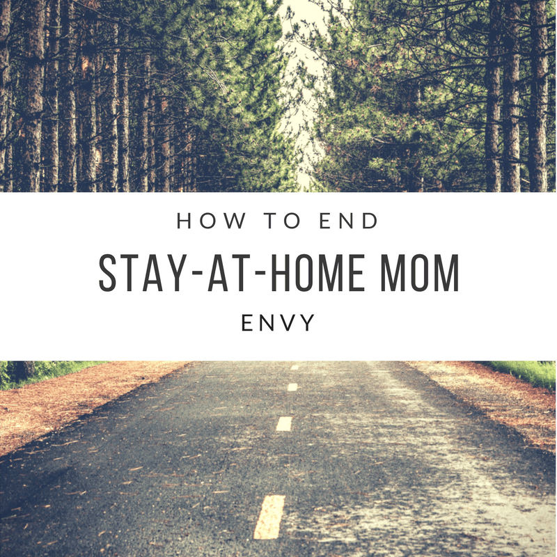 How to End Stay-At-Home Mom Envy