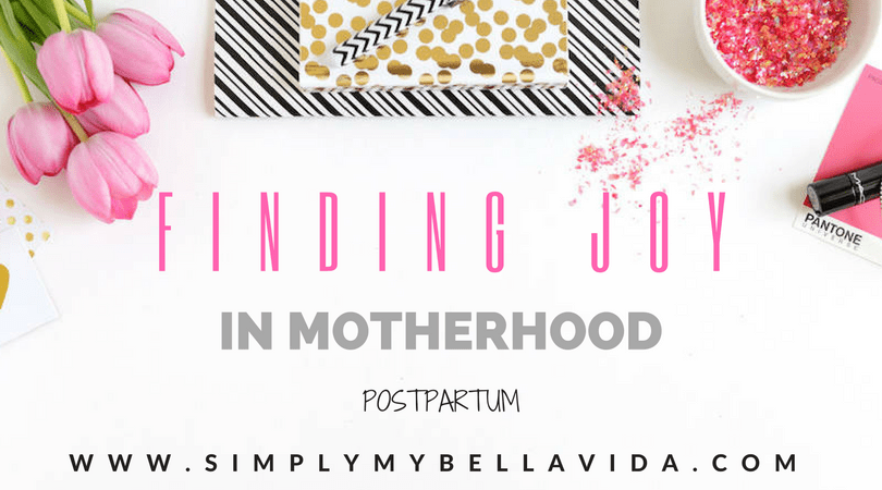 Finding JOY in Motherhood- Postpartum