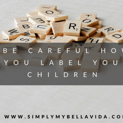 Be Careful How You Label Your Children