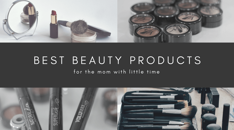 BEST Beauty Products For The Mom With Little Time