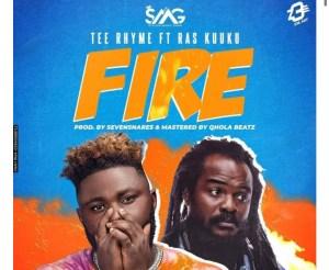 Tee Rhyme – Fire Ft. Ras Kuuku