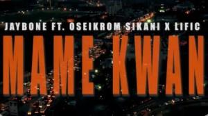 Jaybone – Mame Kwan ft Oseikrom sikani X lific