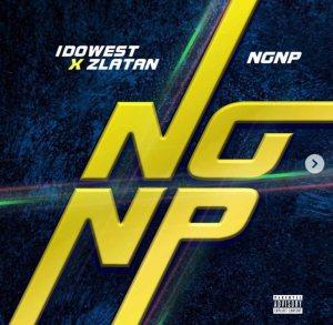 Idowest ft Zlatan – NGNP ( No Girlfriend No Problem )
