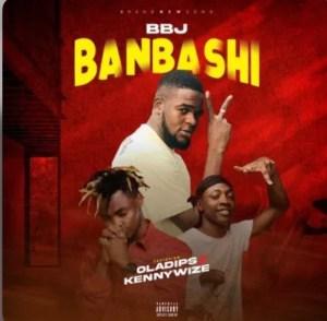 BBJ Ft. Oladips & Kennywize – Banbashi