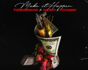 ForeverHood Ft Calboy & Foogiano - Make It Happen