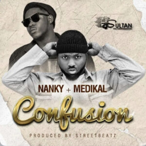 Nanky – Confusion Ft Medikal