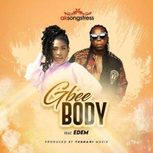 AK Songstress  Ft. Edem – Gbee Body
