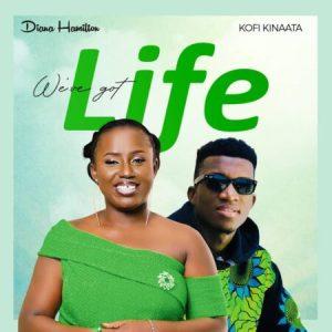 Diana Hamilton Ft. Kofi Kinaata – We've Got Life