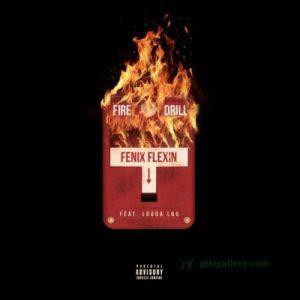 Fenix Flexin – Fire Drill Ft. Louda Lou