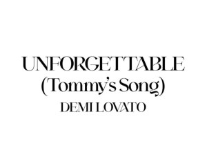 Demi Lovato – Unforgettable (Tommy's Song)