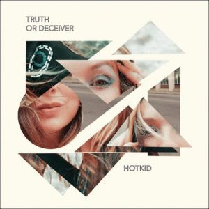 Hotkid – Truth or Deceiver EP