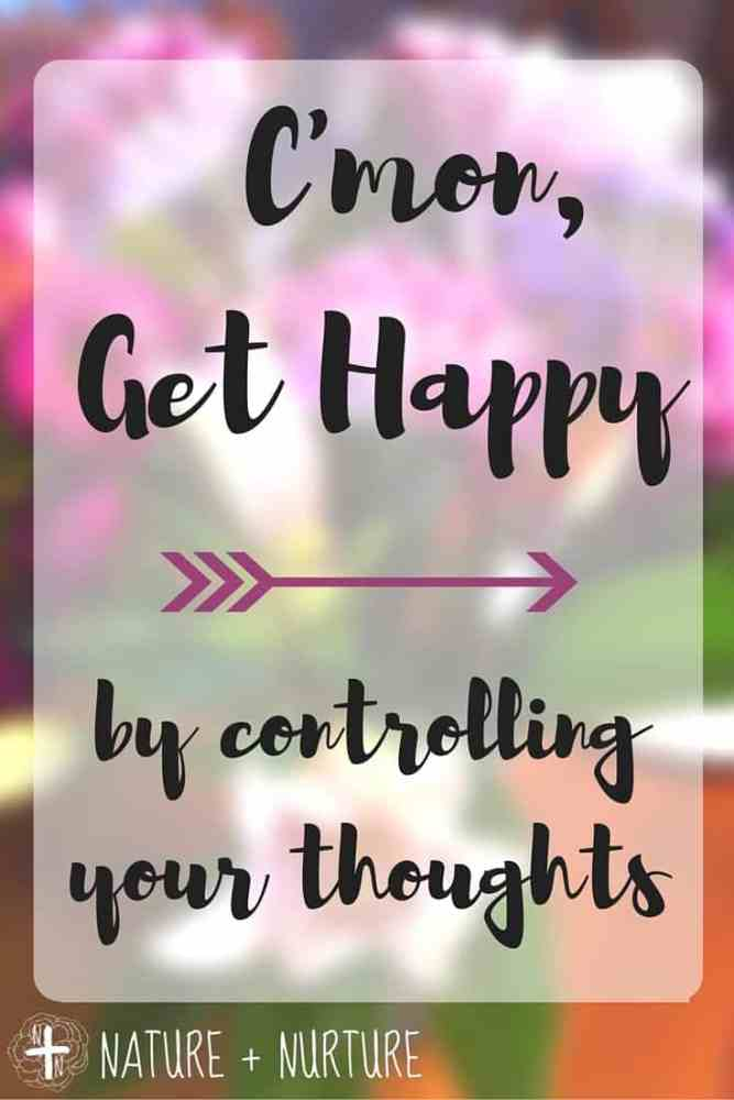 How to Be Happy – Control Your Thoughts! (Part 2)