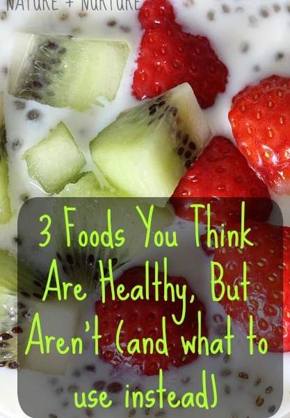 Junk Food in Hiding: 3 Foods You Think are Healthy, But Aren't (and what to use instead)