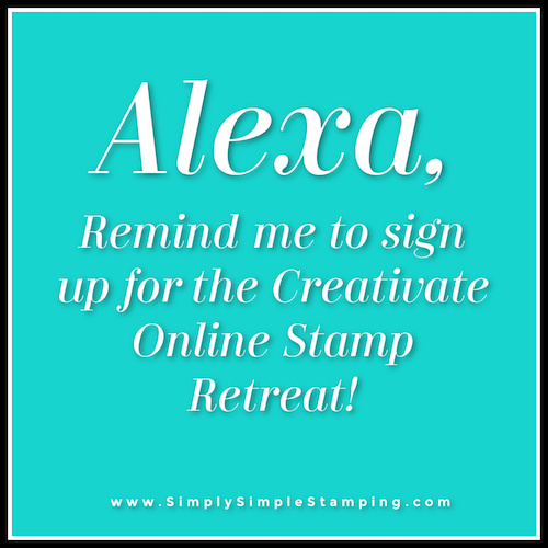 Alexa, Remind Me to Sign Up for the Creativate Online Stamp Retreat