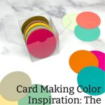 Card Making Color Inspiration: The Guide Every Paper Crafter Needs