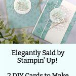 Elegantly Said by Stampin' Up! | 2 DIY Cards to Make