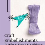 Craft Embellishments & Tips For Working With Ribbon