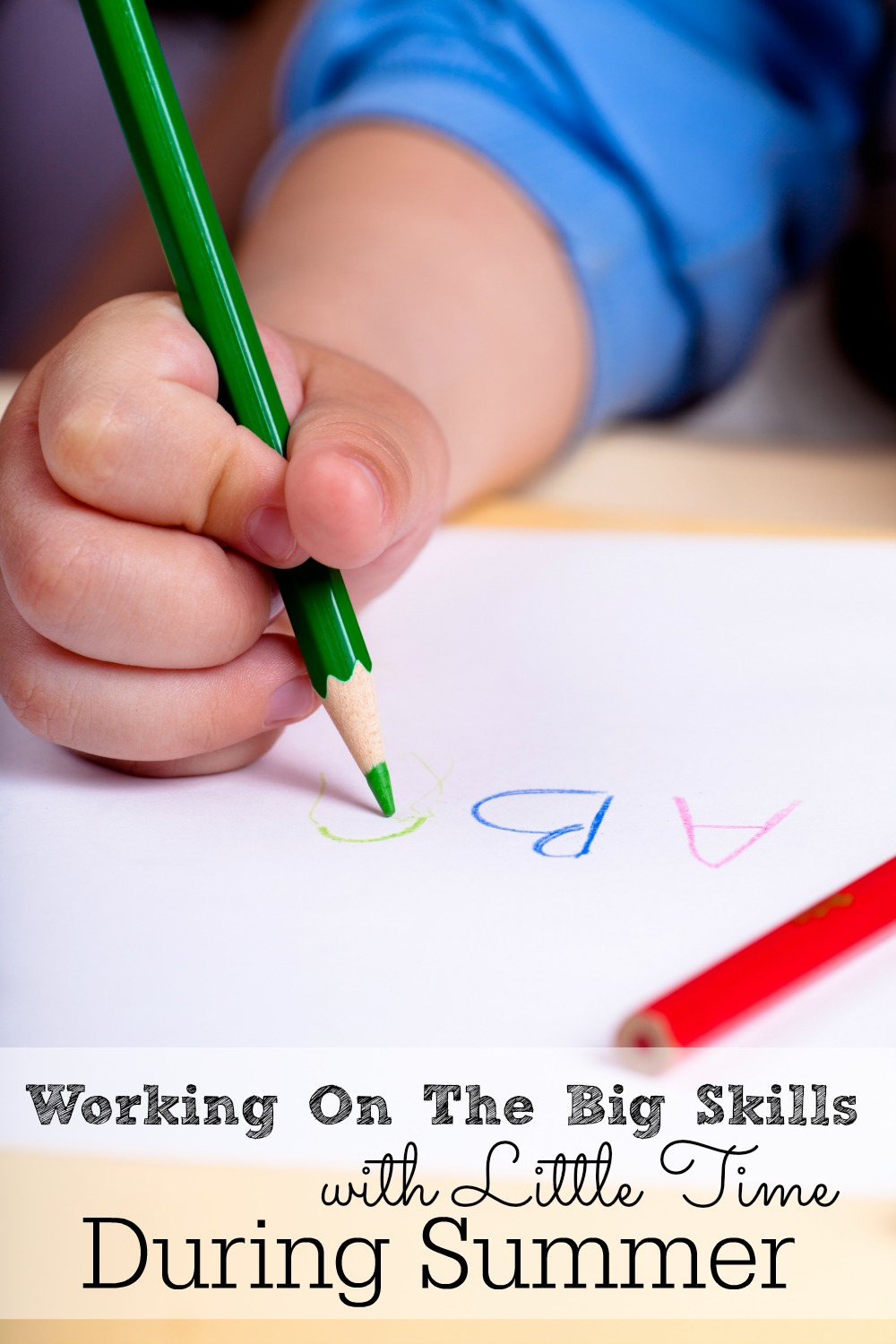 Work on the Big Skills with Little Time During Summer - abccreativelearning.com