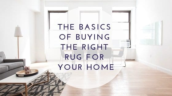 The Basics of Buying the Right Rug for Your Home