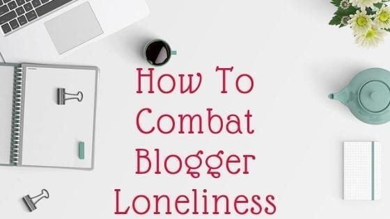 How To Combat Blogger Loneliness