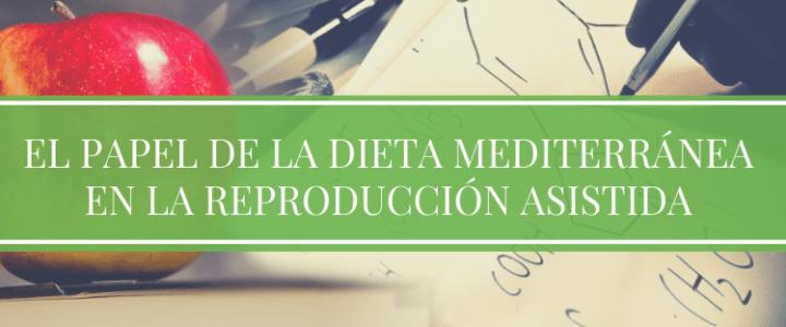 EL PAPEL DE LA DIETA MEDITERRÁNEA EN LA REPRODUCCIÓN ASISTIDA