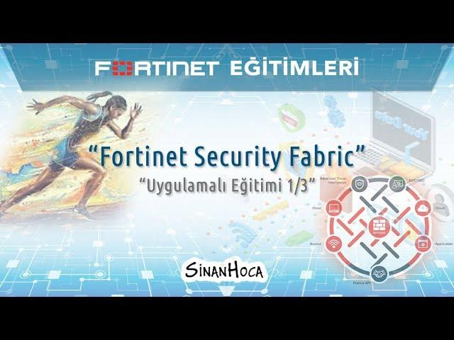 Fortinet Security Fabric Uygulamalı Eğitimi 1/3