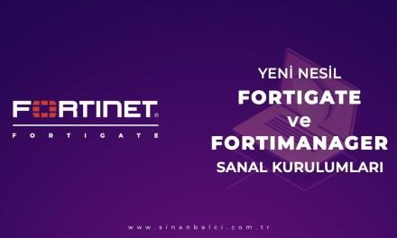 Yeni Nesil Fortigate ve FortiManager Sanal Kurulumları