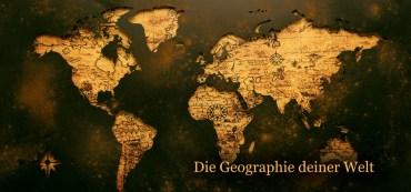 Die Geographie deiner Welt