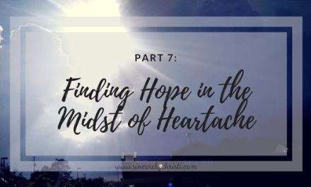 Part 7: Finding Hope in the Midst of Heartache