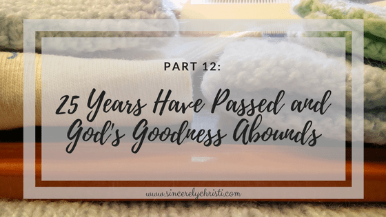 Part 12: 25 Years Have Passed and God's Goodness Abounds