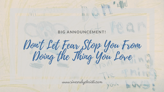 Don't Let Fear Stop You and my Ginourmous Announcement!!