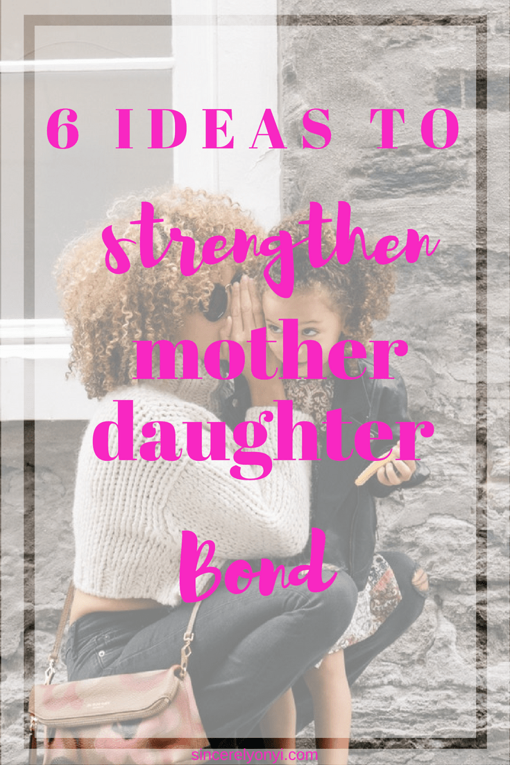 6 ideas to strengthen Mother Daughter Bond. Fostering loving bonds between mother and daughter as they grow. #friendship #kidactivities #children #minime
