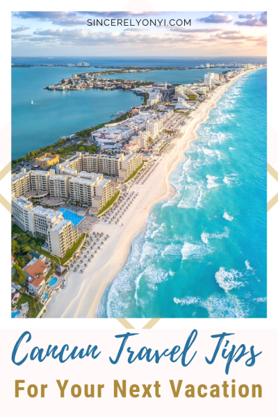Cancun Travel Tips For Your Next Vacation from Sincerely Onyi | Mom & Lifestyle Blogger (@sincerelyonyi) Tips and tricks on how yo plan your next trip and really enjoy it. Prepare ahead using my traveling tips and get most out of your next trip #cancun #cancunmexico #mexico #traveltips